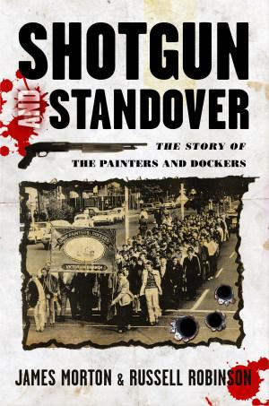 Shotgun And Standover : The Story Of Painters And Dockers