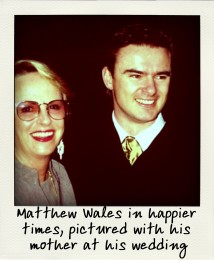 Matthew Wales in happier times, pictured with his mother at his wedding-aussiecriminals
