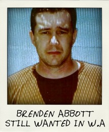 STILL WANTED in 2010 WA Police are eagerly awaiting the release of bank bandit Brendend Abbot, who escaped from a WA jail.-aussiecriminals